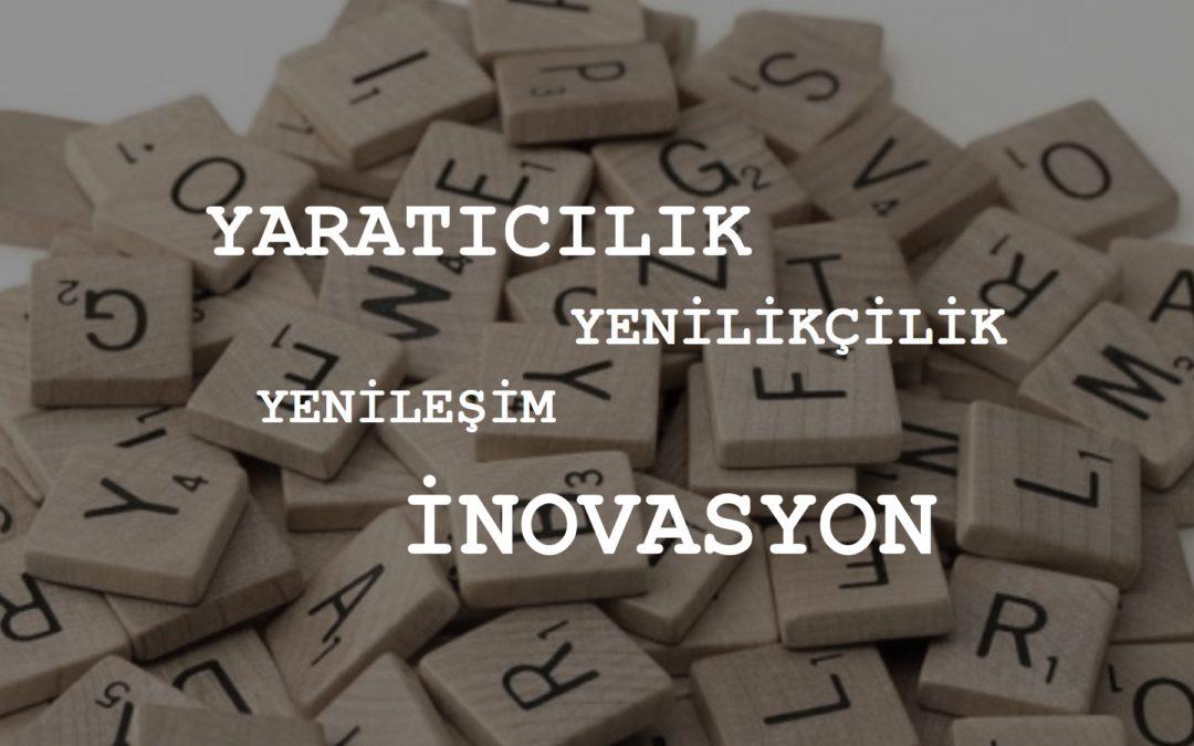 Yenilikçilik, Yenileşim, İnovasyon, Yaratıcılık Üzerine